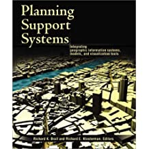 Planning Support Systems: Integrating Geographic Information Systems, Models, and Visualization Tools