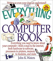 The Everything Computer Book: Everything You Need to Know about Your Computer--From E-mail to the Internet, from Hardware to Software, Processors to (Everything (Adams Media Corporation))