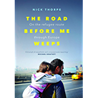 The Road Before Me Weeps: On the Refugee Route Through Europe