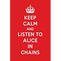 Keep Calm and Listen to Alice in Chains: Alice in Chains Designer Notebook