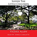 Suffer the Little Children Audiobook by Valerie Allen Narrated by Sheila Cavalette