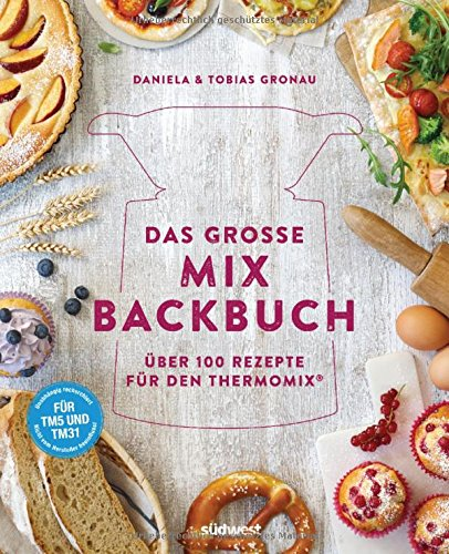 Das Grosse Mix Backbuch Uber 100 Rezepte Fur Den Thermomix Fur