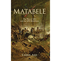Matabele: The War of 1893 and the 1896 Rebellions