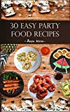 30 Easy Party Food Recipes: Food Ideas For Your Party ,Quick And Easy Cooking