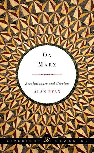 On Marx: Revolutionary and Utopian (Liveright Classics)