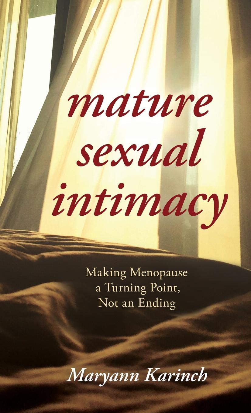 Mature Sexual Intimacy: Making Menopause a Turning Point not an Ending by Rowman & Littlefield Publishers