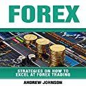 Forex: Strategies on How to Excel at Forex Trading: Trade like a King Audiobook by Andrew Johnson Narrated by Dean Eby