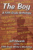 The Boy, Jeff Edwards and Fifth Grade Writers Workshop, 1438207875