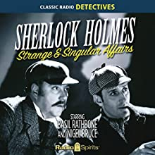 Sherlock Holmes: Strange and Singular Radio/TV Program by  Original Radio Broadcast Narrated by Basil Rathbone, Nigel Bruce