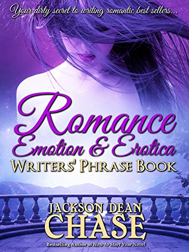 Romance, Emotion, and Erotica Writers' Phrase Book: Essential Reference and Thesaurus for Authors of All Romantic Fiction, including Contemporary, Historical, ... and Suspense (Writers' Phrase Books Book 7)