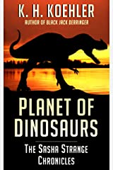 Planet of Dinosaurs (The Sasha Strange Chronicles Book 1) Kindle Edition