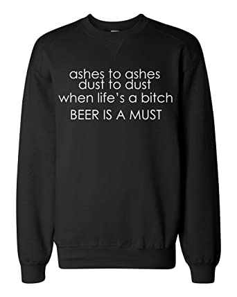 Ashes To Ashes Dust To Dust When Life Is A Bich Beer Is