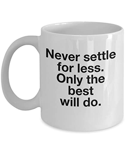 Amazon.com: Inspirational Quotes Coffee Mug Never Settle For ...