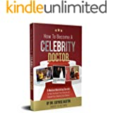 HOW TO BECOME A CELEBRITY DOCTOR: 5 Medical Marketing Secrets to Help You Elevate Your Income and Boost Your Industry Icon St