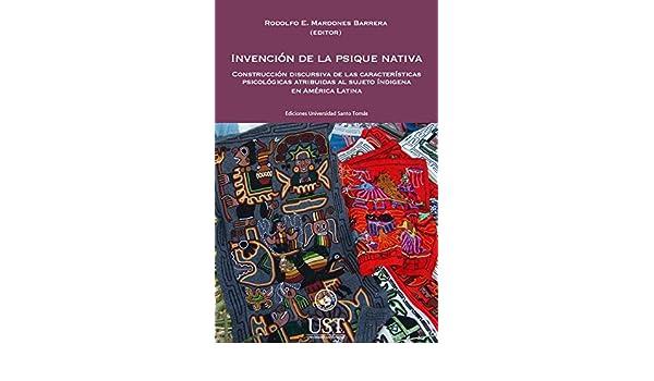 Invención de la psique nativa: construcción discursiva de las características psicológicas atribuidas al sujeto indígena en América Latina (Spanish Edition) ...