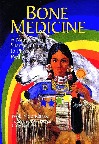 (Bone Medicine: A Native American Shaman's Guide to Physical Wholeness)