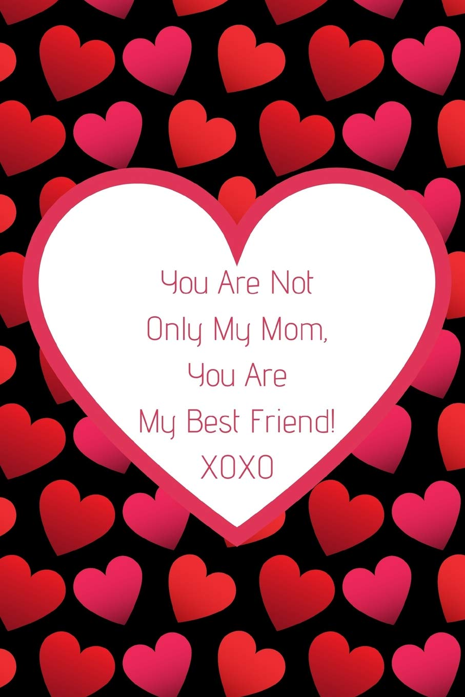 You Are Not Only My Mom, You Are My Best Friend!: Journal ...