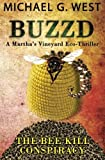 BUZZD - The Bee Kill Conspiracy (Martha's Vineyard Eco-Thriller) (Volume 2) by Michael G West (2014-08-01)