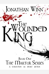 The Wounded King (The Martuk Series Book 1) Kindle Edition