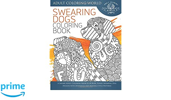 Amazon Swearing Dogs Coloring Book A Sweary Adult Of 40 Rude Funny Dog Designs With Zentangle And Mandala Style Patterns