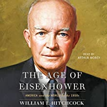 The Age of Eisenhower: America and the World in the 1950s Audiobook by William I. Hitchcock Narrated by Arthur Morey