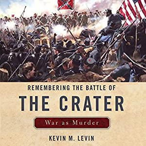 Remembering the Battle of the Crater: War as Murder Audiobook