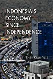 Indonesia's Economy since Independence, Kian Wie Thee, 9814379638