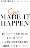She Made It Happen: 15 Inspiring Stories from Female Entrepreneurs Around the World