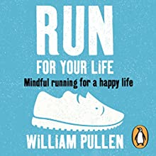 Run for Your Life: Mindful Running for a Happy Life Audiobook by William Pullen Narrated by Roy McMillan