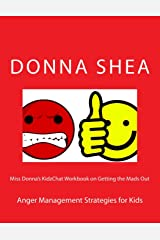 Miss Donna's KidzChat Workbook on Getting the Mads Out: Anger Management Strategies for Kids (Volume 1) Paperback