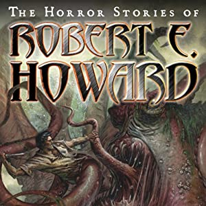 The Horror Stories of Robert E. Howard Audiobook