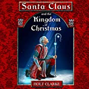 Santa Claus and the Kingdom of Christmas | Holt Clarke