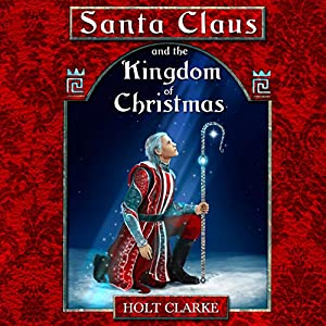 Santa Claus and the Kingdom of Christmas Audiobook