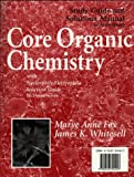 Core Organic Chemistry : Solutions Manual, Fox, Marye Anne and Whitesell, James, 0763704407