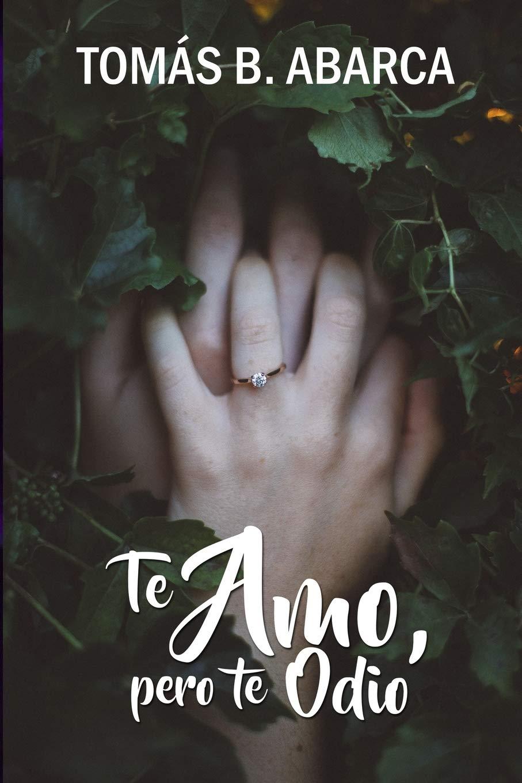Te amo, pero te odio (Spanish Edition): Amazon.es: B. Abarca, Tomás: Libros