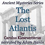 The Lost Atlantis: Ancient Mysteries Series | Carolus Kiesewetterus