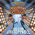 Mission Unstoppable: The Genius Files, Book 1 Audiobook by Dan Gutman Narrated by Michael Goldstrom