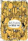 La belle vie : (Choses vues) par Bézian