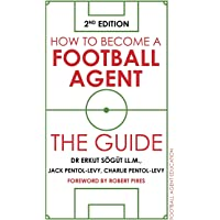 How to Become a Football Agent: The Guide: 2nd Edition