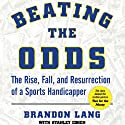 Beating the Odds: The Rise, Fall, and Resurrection of a Sports Handicapper Audiobook by Brandon Lang, Stanley Cohen Narrated by Charles Carroll
