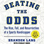 Beating the Odds: The Rise, Fall, and Resurrection of a Sports Handicapper | Brandon Lang,Stanley Cohen