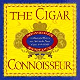 The Cigar Connoisseur: An Illustrated History and Guide to the World's Finest Cigars