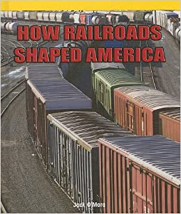 How Railroads Shaped America (American History Flashpoints! )