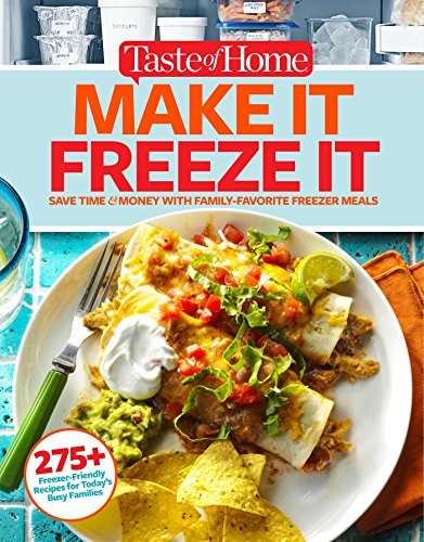 Taste of Home Make It Freeze It: 295 Make-Ahead Meals that Save Time & Money by [Editors at Taste of Home]