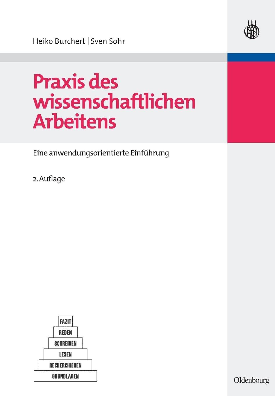 Praxis des wissenschaftlichen Arbeitens: Eine anwendungsorientierte Einführung: Eine anwendungsorientierte Einführung (Studien- und Übungsbücher der Wirtschafts- und Sozialwissenschaften)
