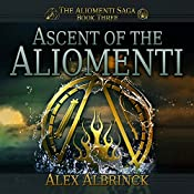 Ascent of the Aliomenti: Aliomenti Saga Series, Book 3 | Alex Albrinck