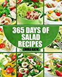 Salads: 365 Days of Salad Recipes (Salads, Salads Recipes, Salads to go, Salad Cookbook, Salads Recipes Cookbook, Salads for Weight Loss, Salad Dressing Recipes, Salad Dressing, Salad)