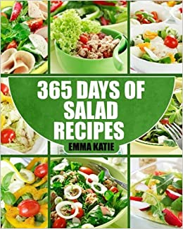 Salads 365 Days Of Salad Recipes Salads Salads Recipes Salads To Go Salad Cookbook Salads Recipes Cookbook Salads For Weight Loss Salad Dressing