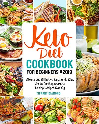 Keto Diet Cookbook for Beginners #2019: Simple and Effective Ketogenic Diet Guide for Beginners to Losing Weight Rapidly
