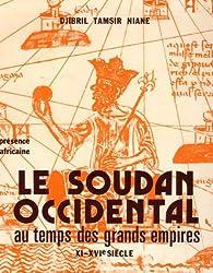 Le Soudan Occidental au temps des grands empires XI-XVIè siècle par Djibril Tamsir Niane